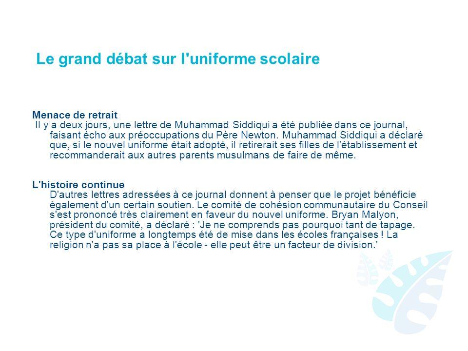 Le grand débat sur l'uniforme scolaire Menace de retrait Il y a deux jours, une lettre de Muhammad Siddiqui a été publiée dans ce journal, faisant éch