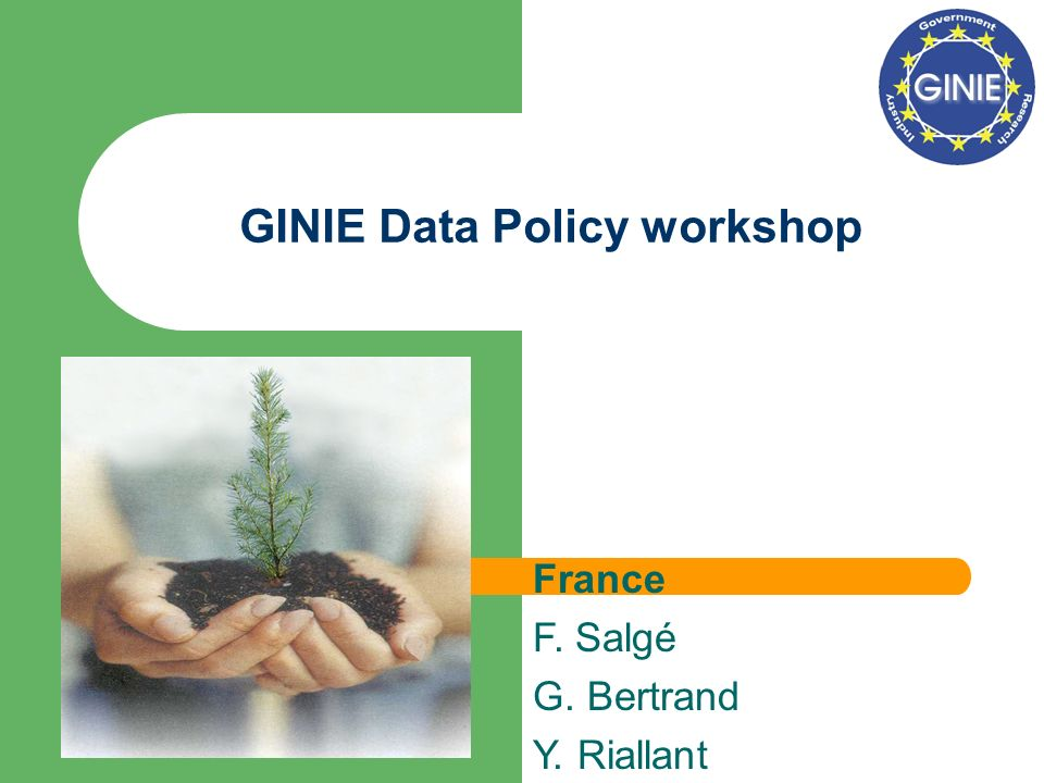 GINIE Data Policy workshop France F. Salgé G. Bertrand Y. Riallant
