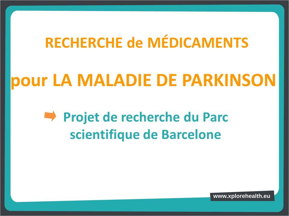 RECHERCHE de MÉDICAMENTS Projet de recherche du Parc scientifique de Barcelone pour LA MALADIE DE PARKINSON