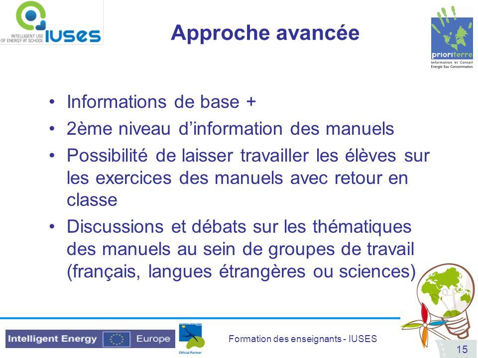 Formation des enseignants - IUSES 15 Approche avancée Informations de base + 2ème niveau dinformation des manuels Possibilité de laisser travailler le