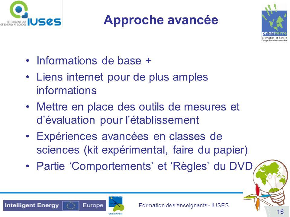 Formation des enseignants - IUSES 16 Approche avancée Informations de base + Liens internet pour de plus amples informations Mettre en place des outil