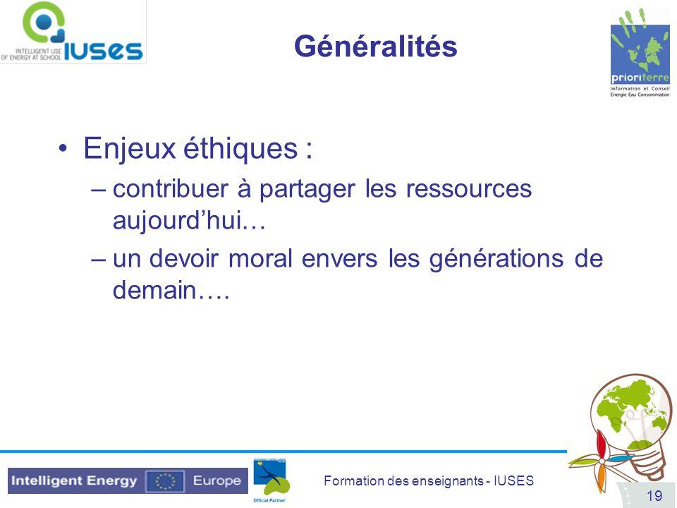 Formation des enseignants - IUSES 19 Généralités Enjeux éthiques : –contribuer à partager les ressources aujourdhui… –un devoir moral envers les génér