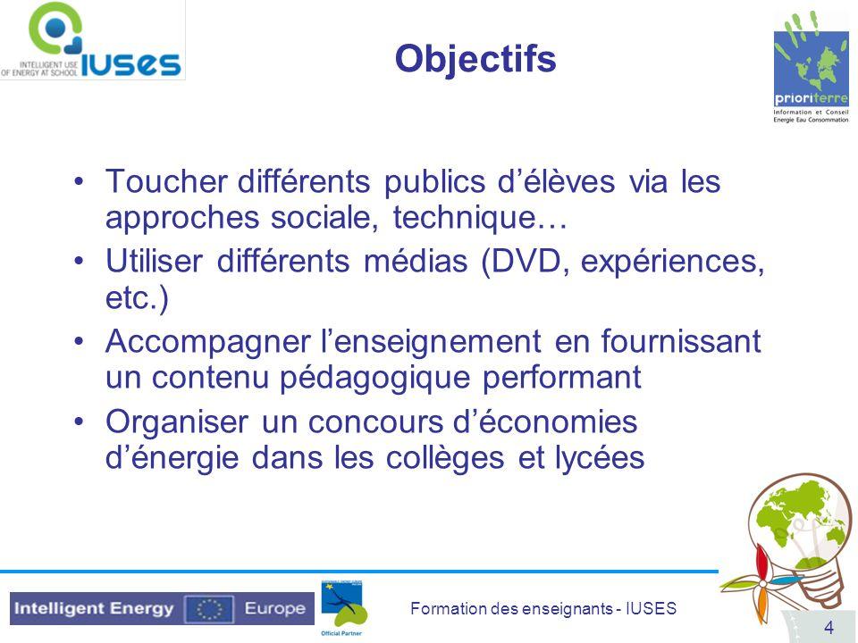 Formation des enseignants - IUSES 4 Objectifs Toucher différents publics délèves via les approches sociale, technique… Utiliser différents médias (DVD
