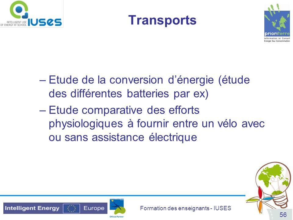 Formation des enseignants - IUSES 56 Transports –Etude de la conversion dénergie (étude des différentes batteries par ex) –Etude comparative des effor