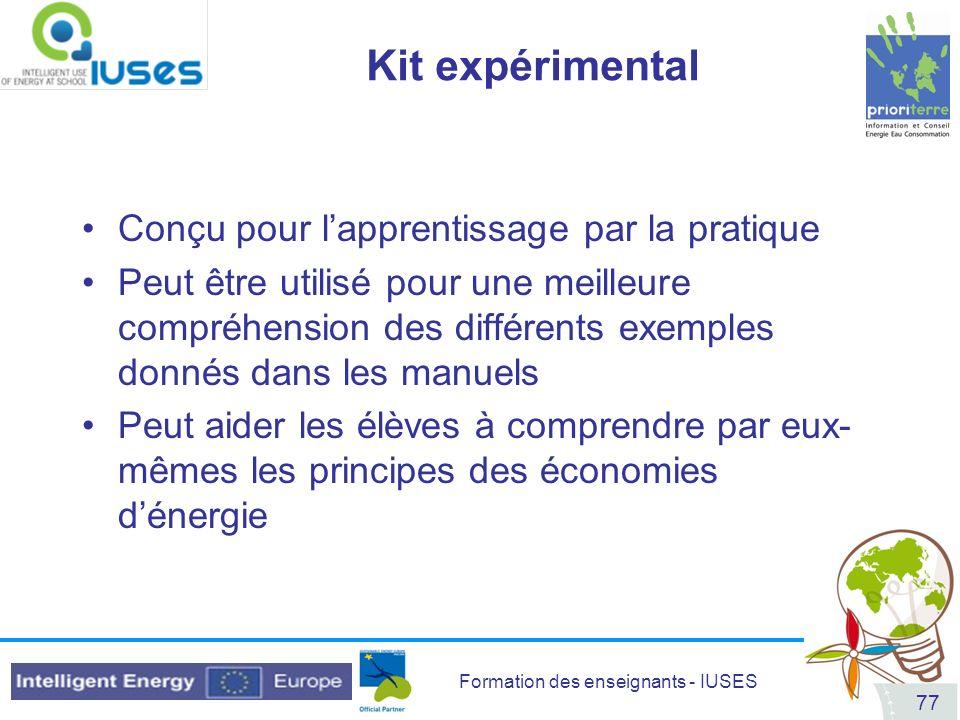 Formation des enseignants - IUSES 77 Kit expérimental Conçu pour lapprentissage par la pratique Peut être utilisé pour une meilleure compréhension des