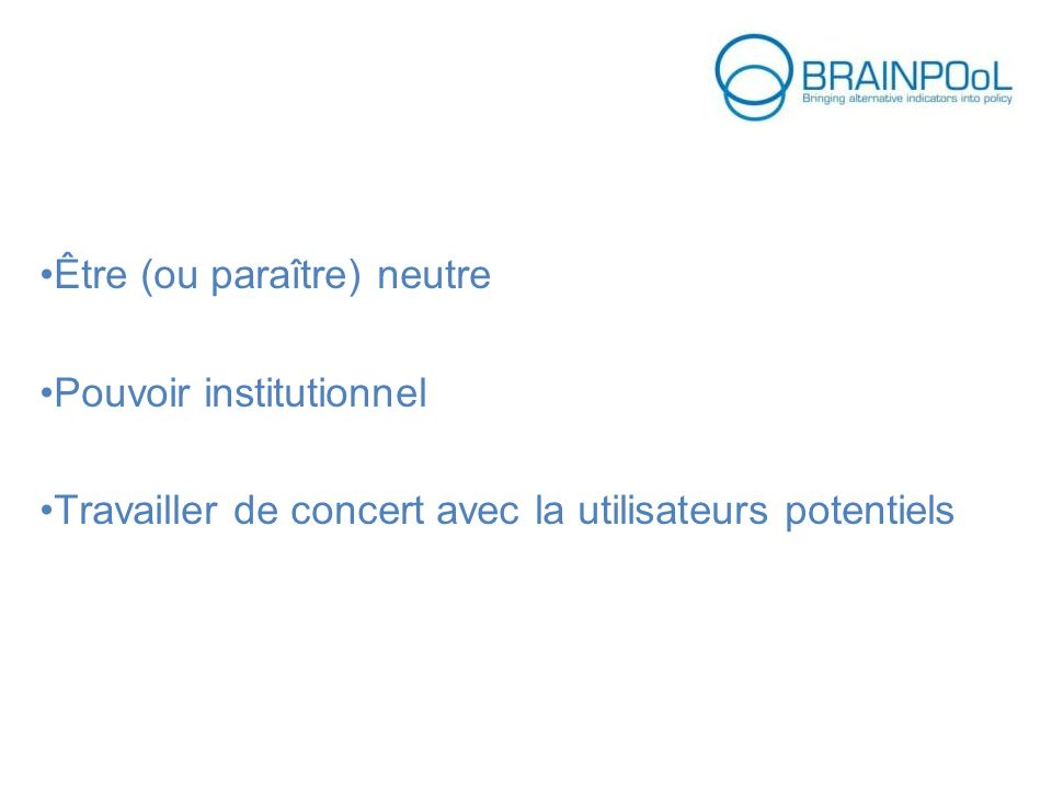 Être (ou paraître) neutre Pouvoir institutionnel Travailler de concert avec la utilisateurs potentiels