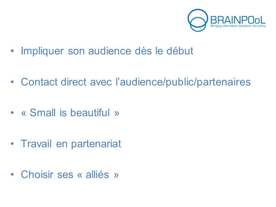 Impliquer son audience dès le début Contact direct avec laudience/public/partenaires « Small is beautiful » Travail en partenariat Choisir ses « allié