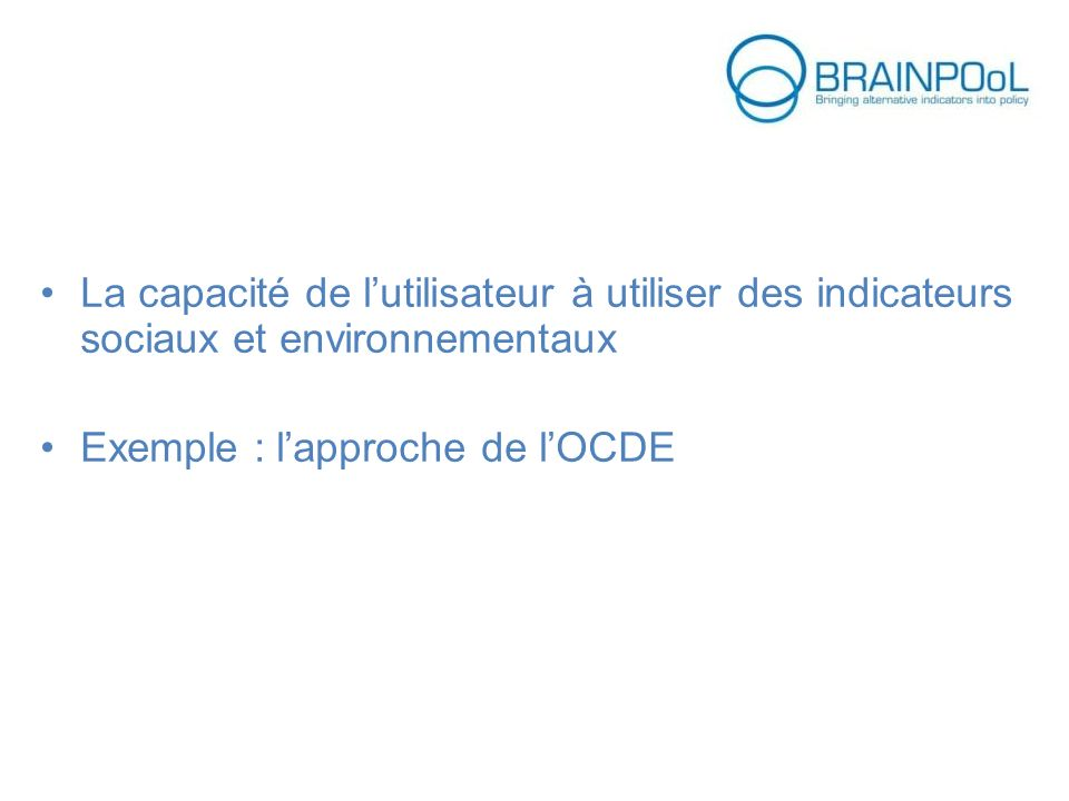 La capacité de lutilisateur à utiliser des indicateurs sociaux et environnementaux Exemple : lapproche de lOCDE