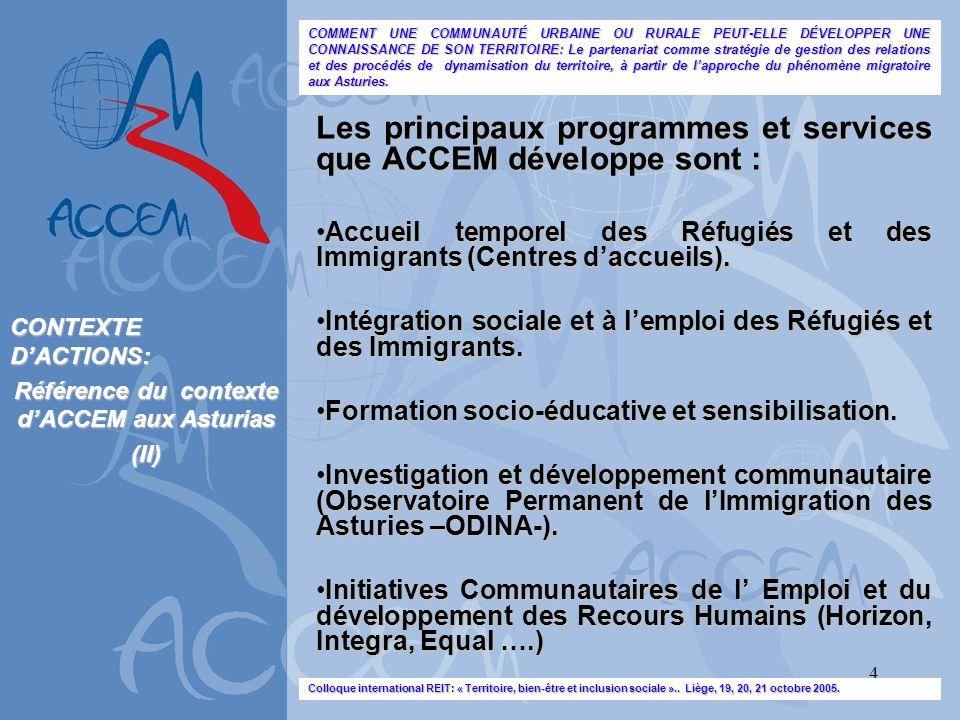 4 Les principaux programmes et services que ACCEM développe sont : Accueil temporel des Réfugiés et des Immigrants (Centres daccueils).Accueil tempore