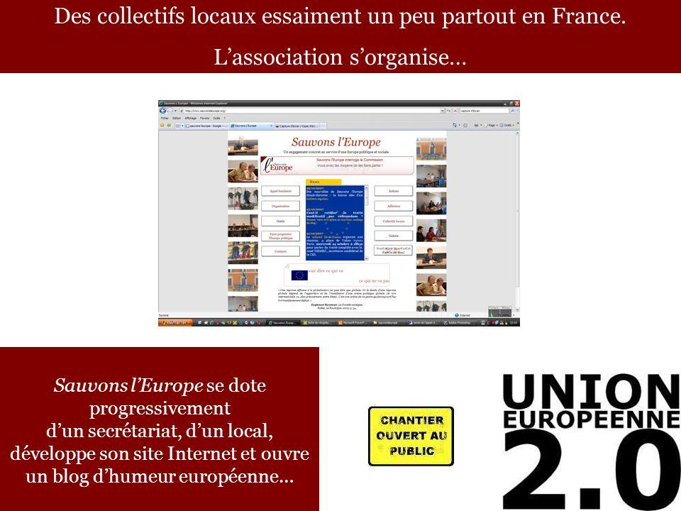 Des collectifs locaux essaiment un peu partout en France. Lassociation sorganise… Sauvons lEurope se dote progressivement dun secrétariat, dun local,