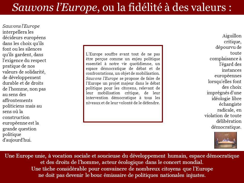 Sauvons lEurope, ou la fidélité à des valeurs : LEurope souffre avant tout de ne pas être perçue comme un enjeu politique essentiel à notre vie quotidienne, un espace démocratique de débat et de confrontations, un objet de mobilisation.