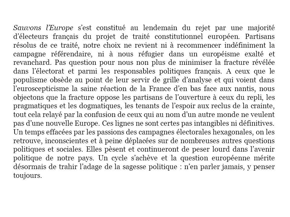Sauvons lEurope sest constitué au lendemain du rejet par une majorité délecteurs français du projet de traité constitutionnel européen. Partisans réso