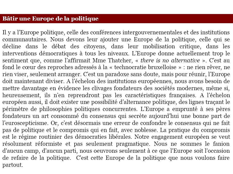 Il y a lEurope politique, celle des conférences intergouvernementales et des institutions communautaires. Nous devons leur ajouter une Europe de la po