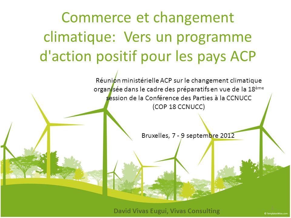 Commerce et changement climatique: Vers un programme d'action positif pour les pays ACP Bruxelles, 7 - 9 septembre 2012 David Vivas Eugui, Vivas Consu