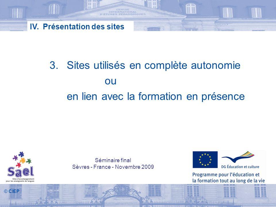 © CIEP 3.Sites utilisés en complète autonomie ou en lien avec la formation en présence IV. Présentation des sites Séminaire final Sèvres - France - No