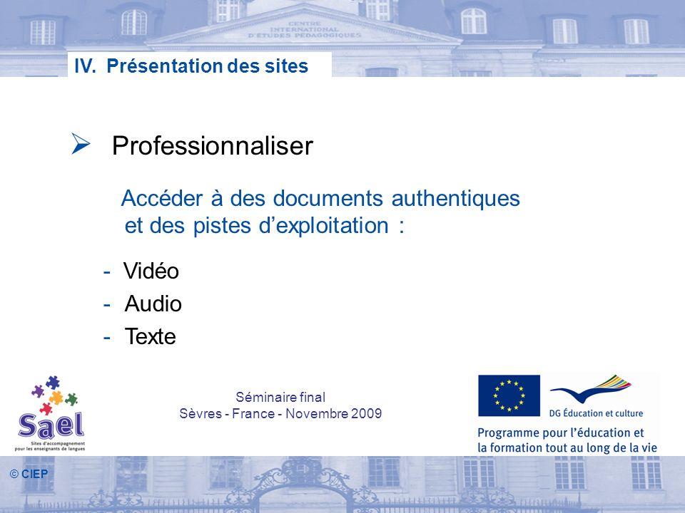 © CIEP IV. Présentation des sites Professionnaliser Accéder à des documents authentiques et des pistes dexploitation : - Vidéo -Audio -Texte Séminaire