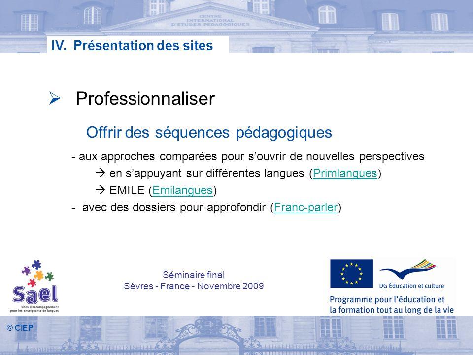 © CIEP IV. Présentation des sites Professionnaliser Offrir des séquences pédagogiques - aux approches comparées pour souvrir de nouvelles perspectives