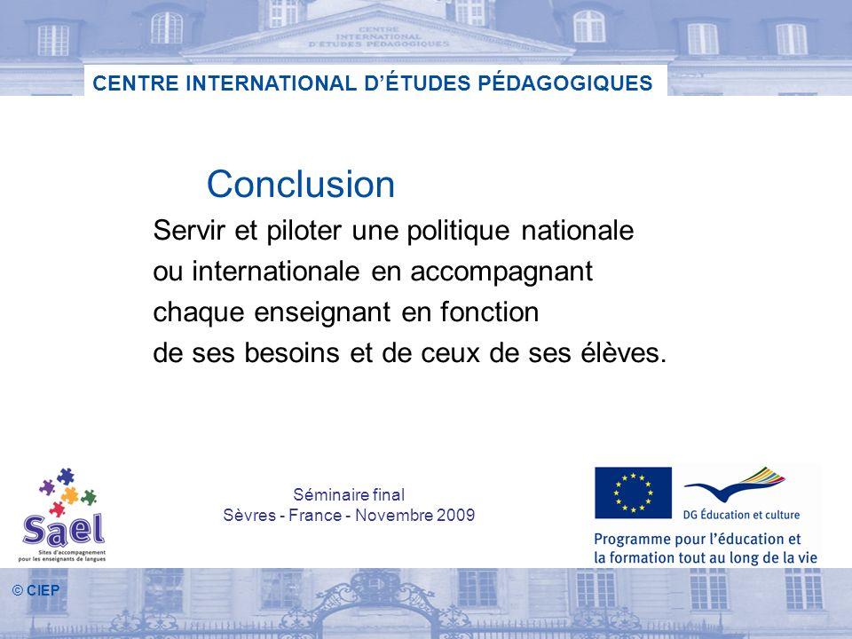 © CIEP CENTRE INTERNATIONAL DÉTUDES PÉDAGOGIQUES Conclusion Servir et piloter une politique nationale ou internationale en accompagnant chaque enseign