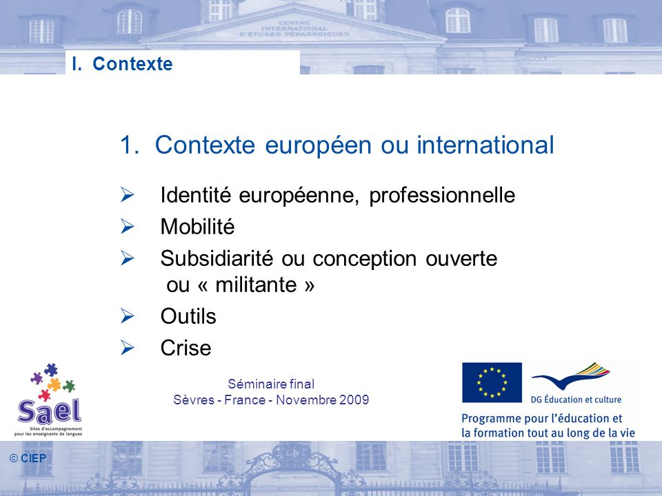 © CIEP 1. Contexte européen ou international Identité européenne, professionnelle Mobilité Subsidiarité ou conception ouverte ou « militante » Outils