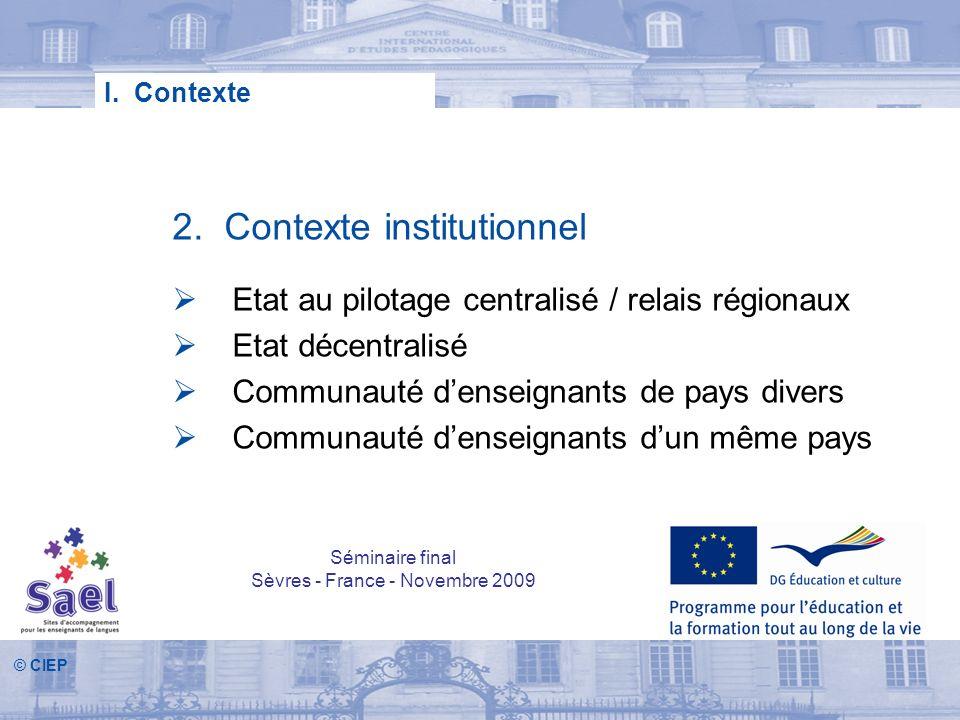 © CIEP 2. Contexte institutionnel Etat au pilotage centralisé / relais régionaux Etat décentralisé Communauté denseignants de pays divers Communauté d