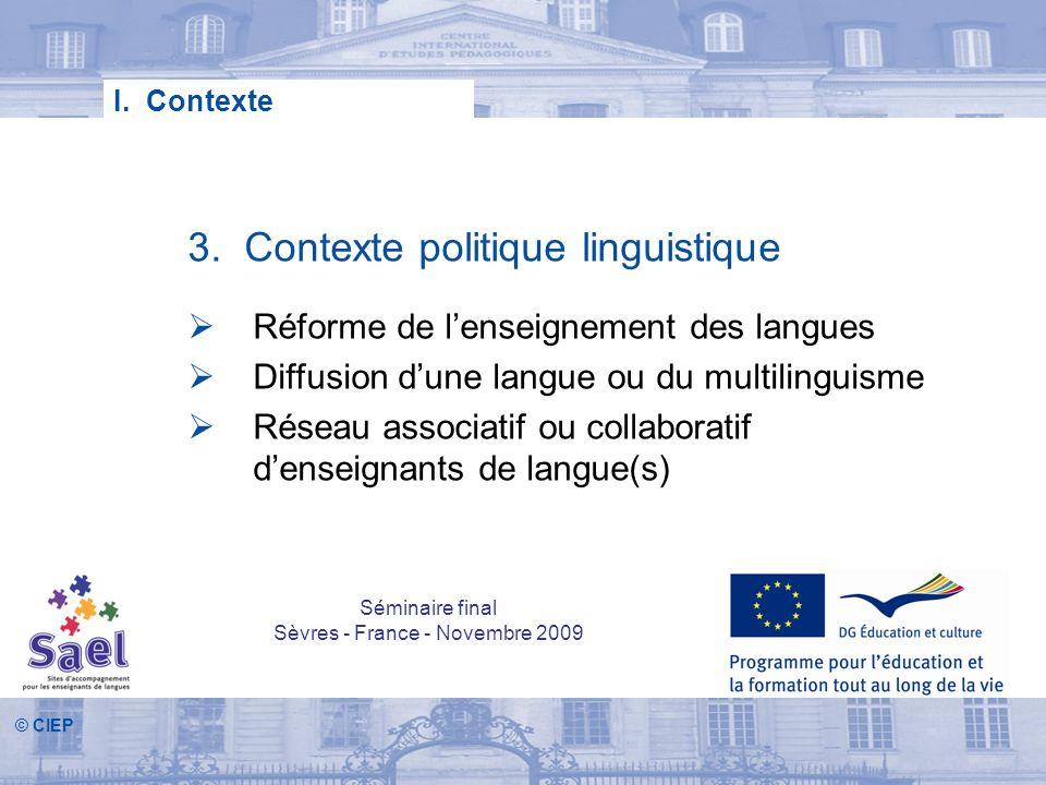 © CIEP 3. Contexte politique linguistique Réforme de lenseignement des langues Diffusion dune langue ou du multilinguisme Réseau associatif ou collabo
