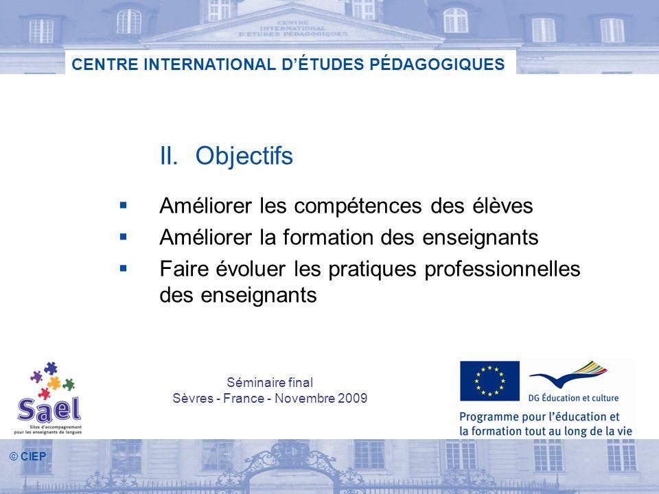 © CIEP CENTRE INTERNATIONAL DÉTUDES PÉDAGOGIQUES II. Objectifs Améliorer les compétences des élèves Améliorer la formation des enseignants Faire évolu