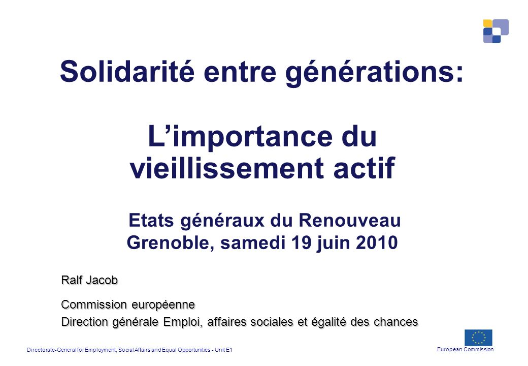 Directorate-General for Employment, Social Affairs and Equal Opportunities - Unit E1 European Commission Solidarité entre générations: Limportance du