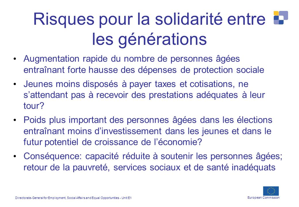Directorate-General for Employment, Social Affairs and Equal Opportunities - Unit E1 European Commission Risques pour la solidarité entre les générati