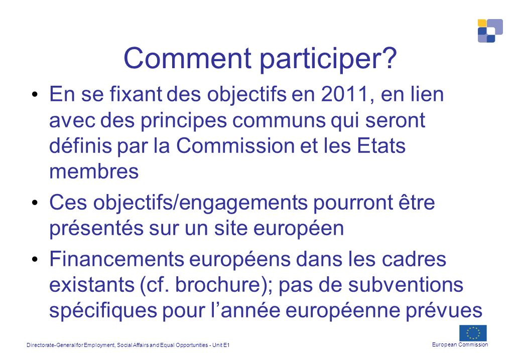 Directorate-General for Employment, Social Affairs and Equal Opportunities - Unit E1 European Commission Comment participer? En se fixant des objectif