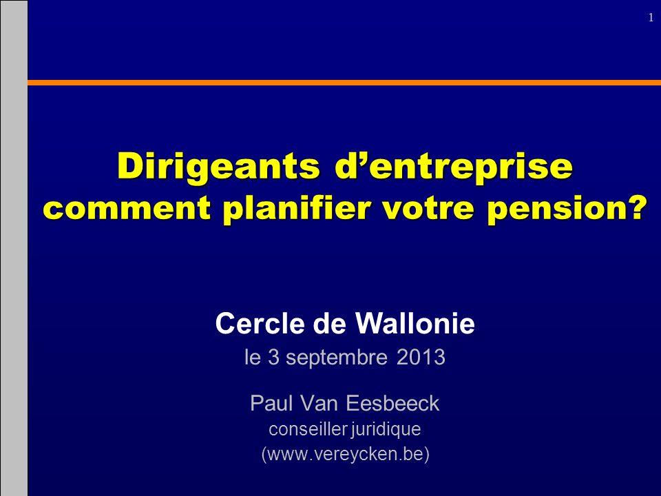 1 1 Dirigeants dentreprise comment planifier votre pension? Cercle de Wallonie le 3 septembre 2013 Paul Van Eesbeeck conseiller juridique (www.vereyck