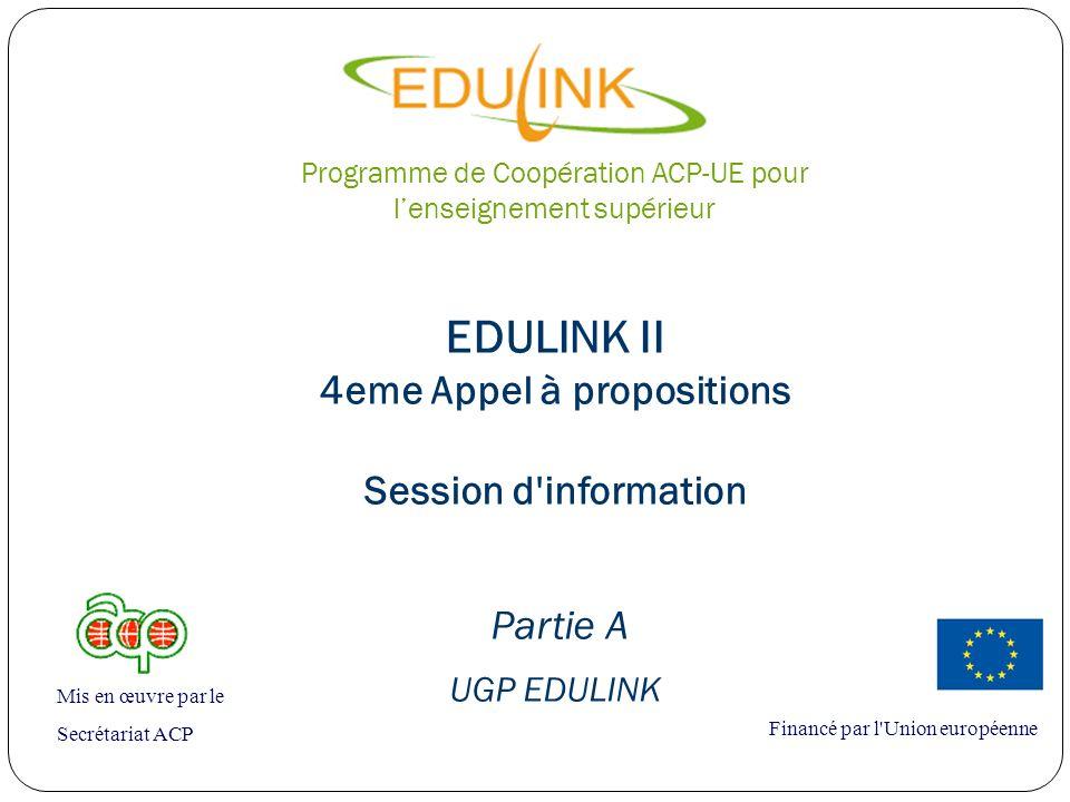 EDULINK II 4eme Appel à propositions Session d'information Partie A UGP EDULINK Financé par l'Union européenne Mis en œuvre par le Secrétariat ACP Pro