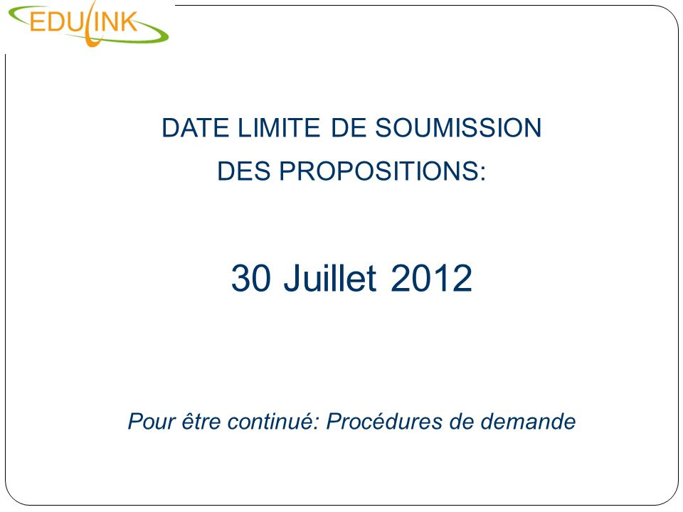 DATE LIMITE DE SOUMISSION DES PROPOSITIONS: 30 Juillet 2012 Pour être continué: Procédures de demande