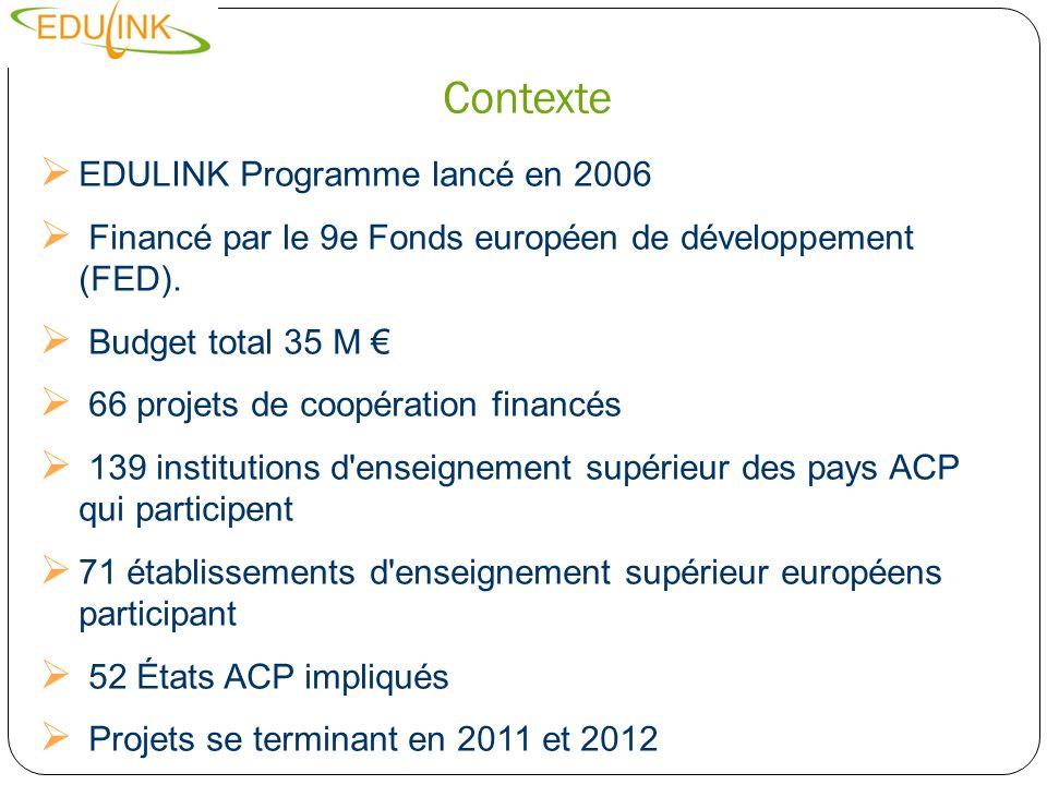 Contexte EDULINK Programme lancé en 2006 Financé par le 9e Fonds européen de développement (FED). Budget total 35 M 66 projets de coopération financés