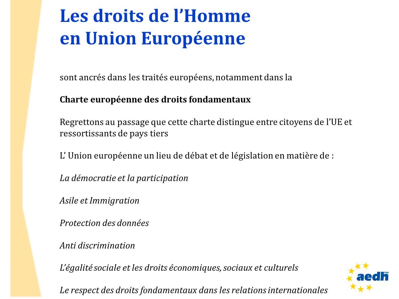 Les droits de lHomme en Union Européenne sont ancrés dans les traités européens, notamment dans la Charte européenne des droits fondamentaux Regretton