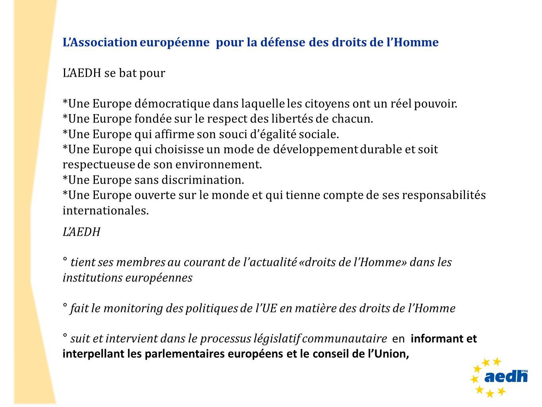 LAssociation européenne pour la défense des droits de lHomme LAEDH se bat pour *Une Europe démocratique dans laquelle les citoyens ont un réel pouvoir