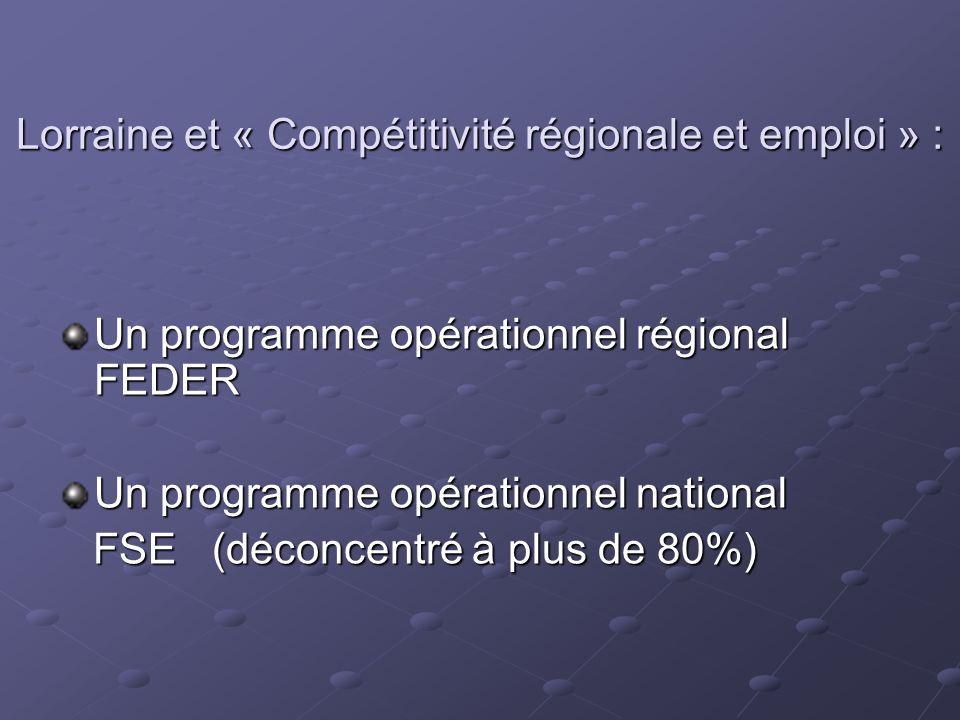 Lorraine et « Compétitivité régionale et emploi » : Un programme opérationnel régional FEDER Un programme opérationnel national FSE (déconcentré à plu