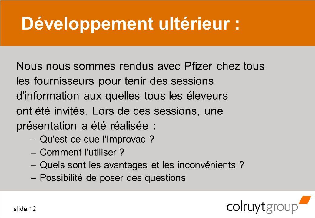 slide 12 Développement ultérieur : Nous nous sommes rendus avec Pfizer chez tous les fournisseurs pour tenir des sessions d'information aux quelles to