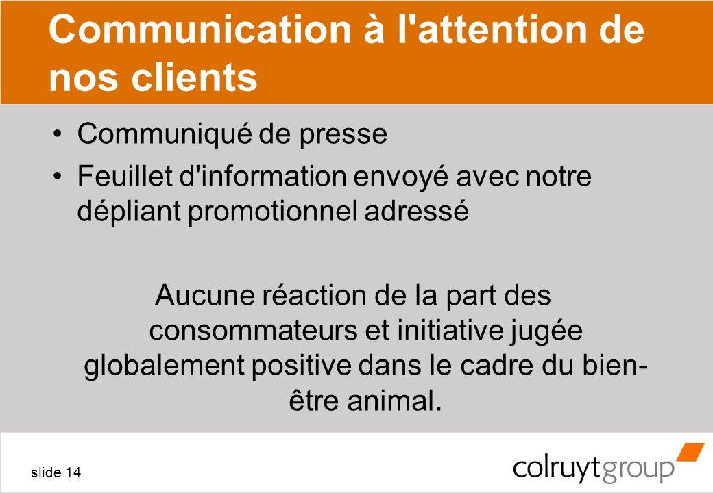 slide 14 Communication à l'attention de nos clients Communiqué de presse Feuillet d'information envoyé avec notre dépliant promotionnel adressé Aucune