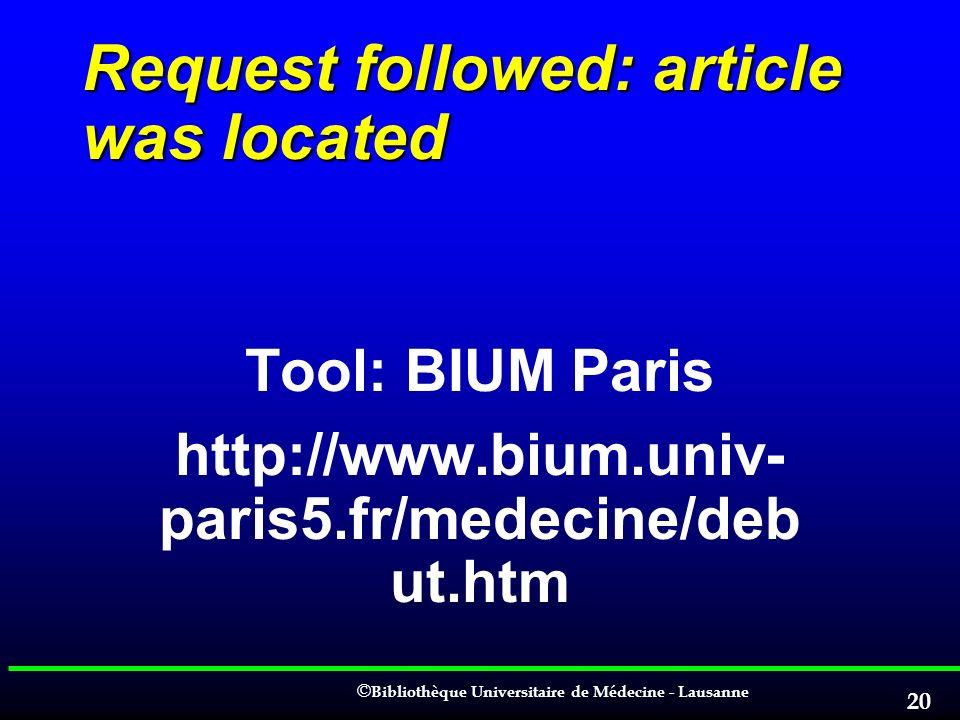 © © Bibliothèque Universitaire de Médecine - Lausanne 20 Request followed: article was located Tool: BIUM Paris http://www.bium.univ- paris5.fr/medeci