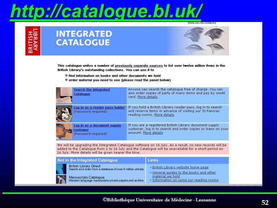 © © Bibliothèque Universitaire de Médecine - Lausanne 52 http://catalogue.bl.uk/