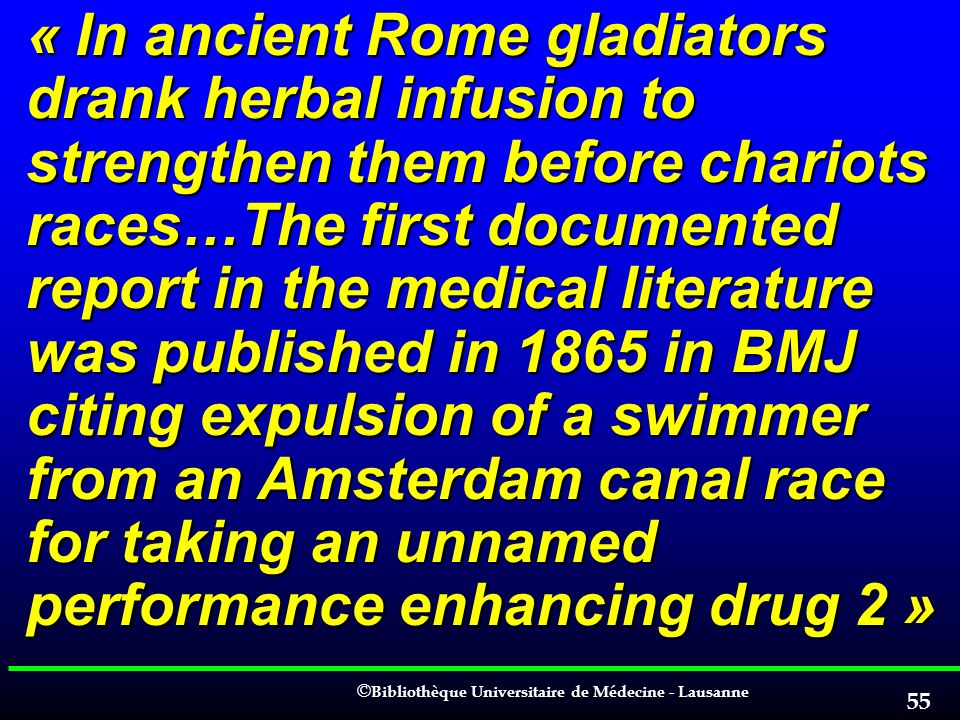 © © Bibliothèque Universitaire de Médecine - Lausanne 55 « In ancient Rome gladiators drank herbal infusion to strengthen them before chariots races…T