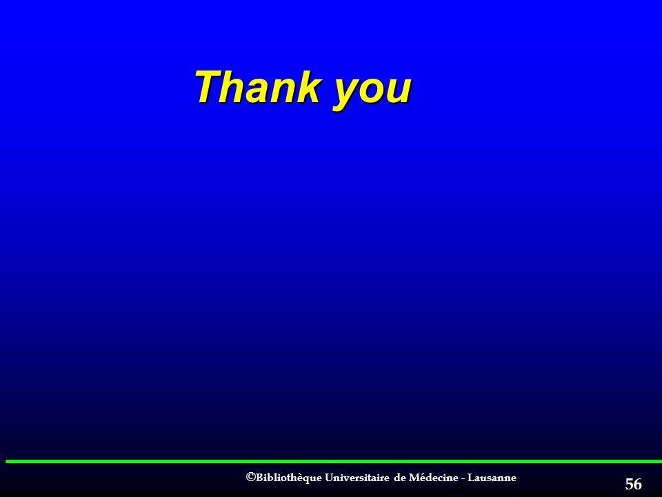© © Bibliothèque Universitaire de Médecine - Lausanne 56 Thank you Thank you