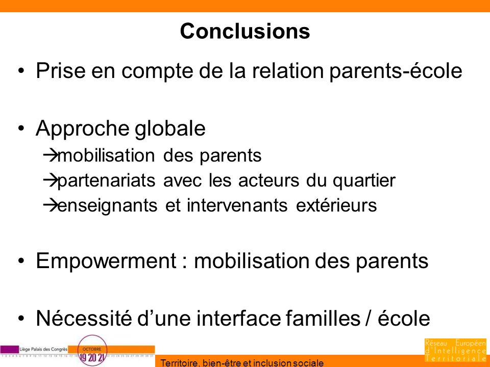 Territoire, bien-être et inclusion sociale Conclusions Prise en compte de la relation parents-école Approche globale mobilisation des parents partenar