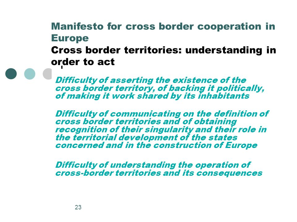 23 Difficulty of asserting the existence of the cross border territory, of backing it politically, of making it work shared by its inhabitants Difficu