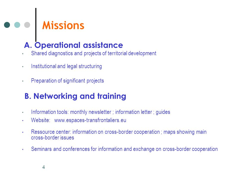 4 Missions A. Operational assistance Shared diagnostics and projects of territorial development Institutional and legal structuring Preparation of sig