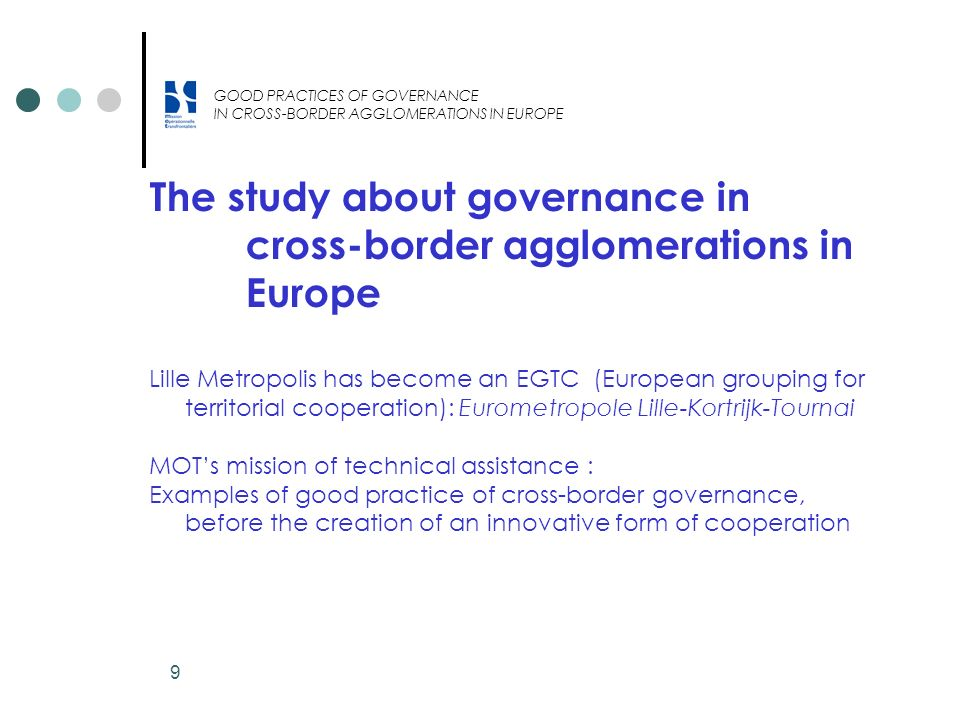 9 The study about governance in cross-border agglomerations in Europe Lille Metropolis has become an EGTC (European grouping for territorial cooperati