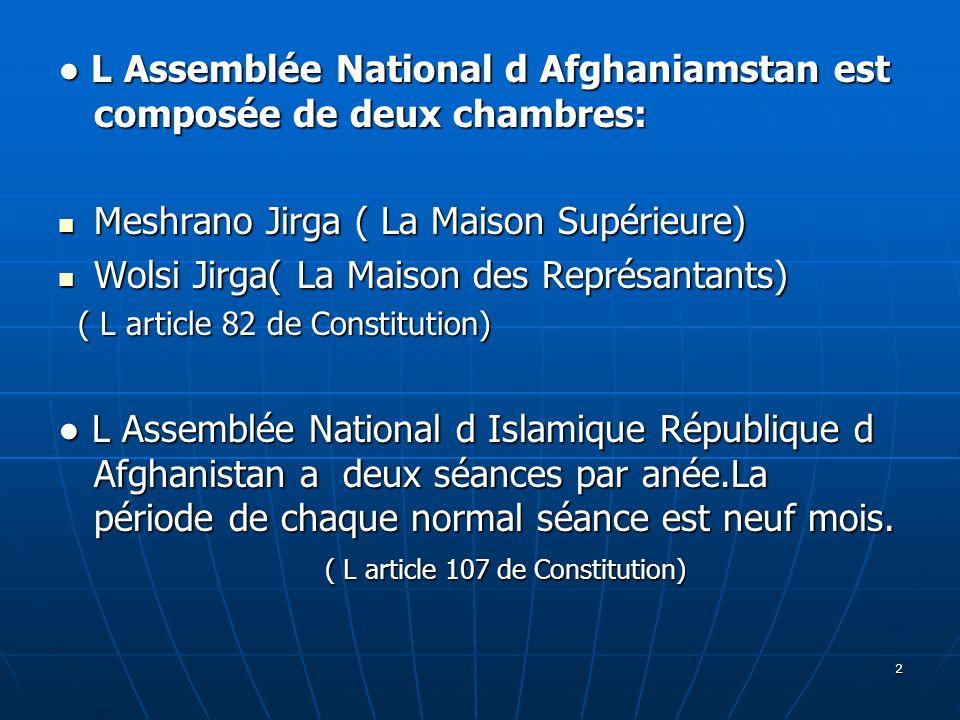 2 L Assemblée National d Afghaniamstan est composée de deux chambres: L Assemblée National d Afghaniamstan est composée de deux chambres: Meshrano Jir