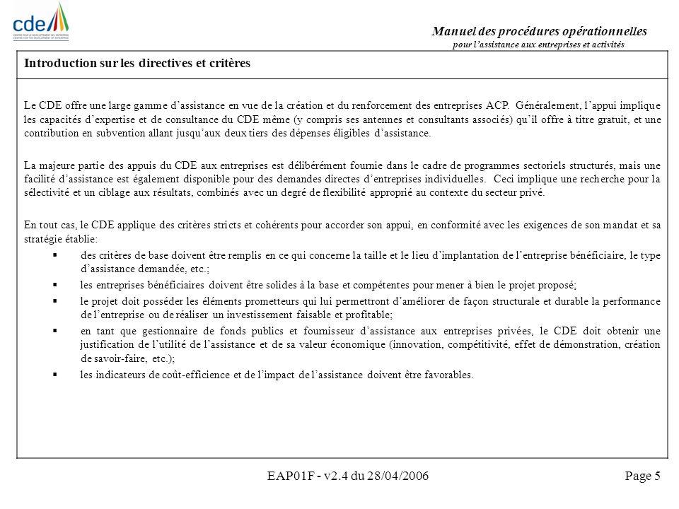 Manuel des procédures opérationnelles pour lassistance aux entreprises et activités EAP01F - v2.4 du 28/04/2006Page 6 Eligibilité de base – critères du CDE Les entreprises bénéficiaires/projets dinvestissement doivent être ou devenir des sociétés privées (avec une majorité de propriété privée ou opérant dans les conditions du marché privé), être légalement incorporées et avoir leur activité principale dans un pays ACP éligible pour lassistance du CDE.