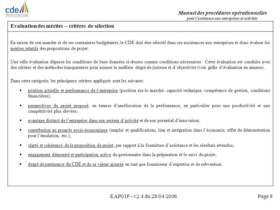 Manuel des procédures opérationnelles pour lassistance aux entreprises et activités EAP01F - v2.4 du 28/04/2006Page 9 Evaluation des mérites – grilles dévaluation (1/2) Le document EAP11 fournit un cadre commun pour les divers aspects à évaluer et se base sur une méthode de points pondérés pour évaluer les mérites dune requête pour un projet damélioration dune entreprise existante (nimpliquant pas un investissement majeur) afin darriver à une évaluation objective des diverses requêtes.