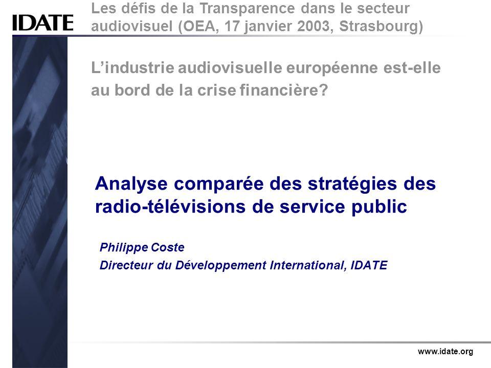 www.idate.org Analyse comparée des stratégies des radio-télévisions de service public Philippe Coste Directeur du Développement International, IDATE L